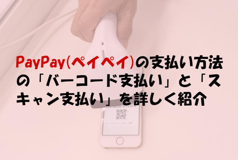 PayPay(ペイペイ)の支払い方法の「バーコード支払い」と「スキャン支払い」を詳しく紹介